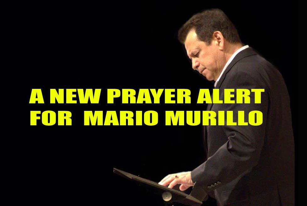 A NEW PRAYER ALERT FOR MARIO MURILLO
